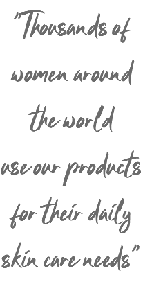 """Thousands of women around the world use our products for their daily skin care needs"""